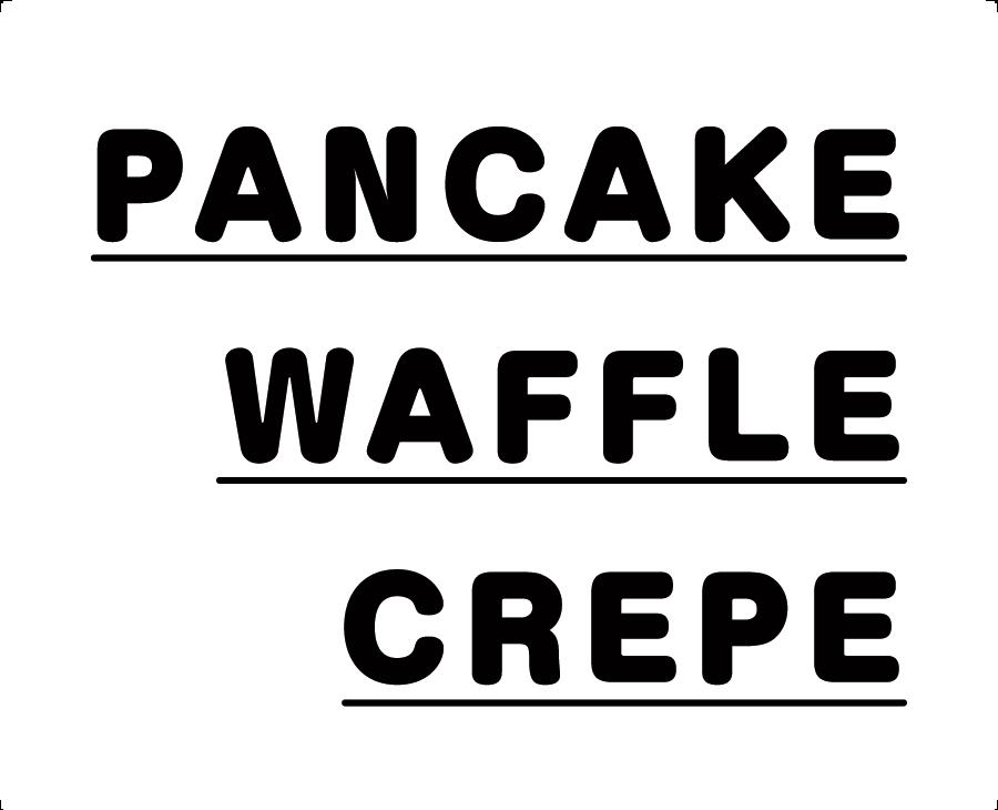 PANCAKE WAFFLE CREPE